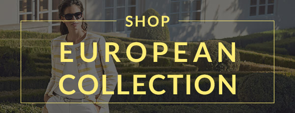 Shop our European Collection today