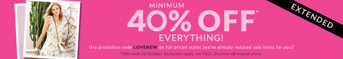 Minimum 40% off extended! Ends 20th October.