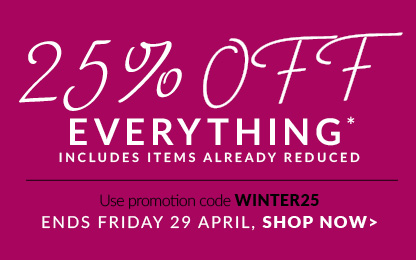 25% off everything - ends midnight Friday 29th April. Use promotion code WINTER25